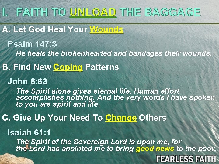 I. FAITH TO UNLOAD THE BAGGAGE A. Let God Heal Your Wounds Psalm 147: