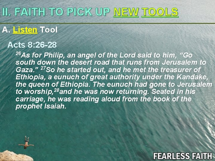 II. FAITH TO PICK UP NEW TOOLS A. Listen Tool Acts 8: 26 -28