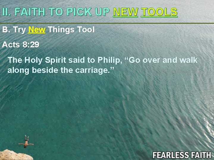 II. FAITH TO PICK UP NEW TOOLS B. Try New Things Tool Acts 8: