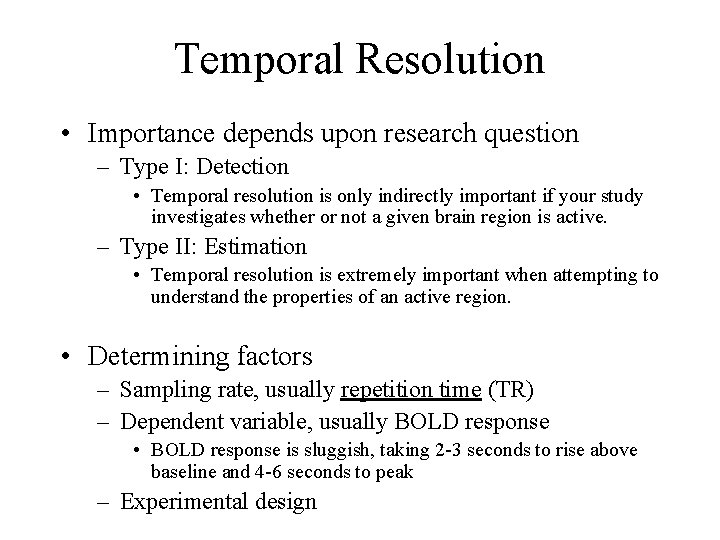 Temporal Resolution • Importance depends upon research question – Type I: Detection • Temporal