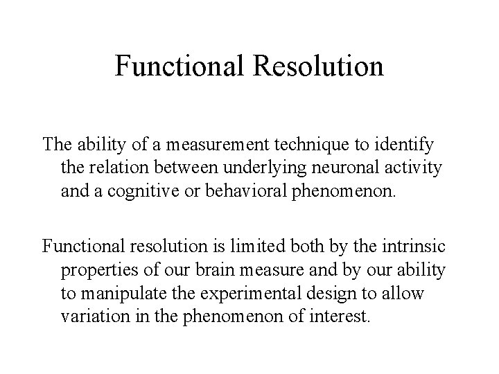 Functional Resolution The ability of a measurement technique to identify the relation between underlying
