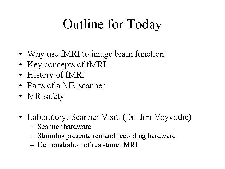 Outline for Today • • • Why use f. MRI to image brain function?