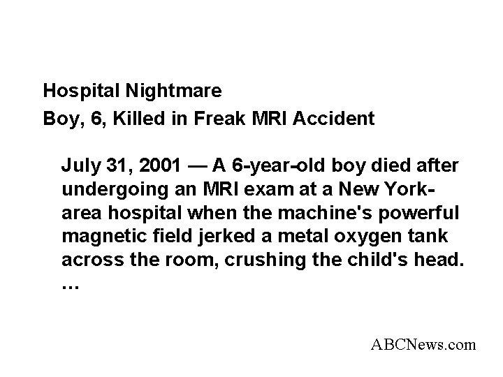 Hospital Nightmare Boy, 6, Killed in Freak MRI Accident July 31, 2001 — A