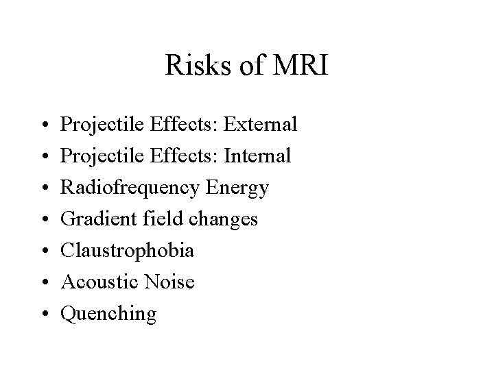 Risks of MRI • • Projectile Effects: External Projectile Effects: Internal Radiofrequency Energy Gradient