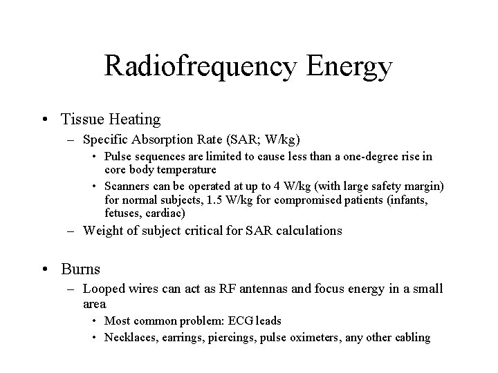 Radiofrequency Energy • Tissue Heating – Specific Absorption Rate (SAR; W/kg) • Pulse sequences