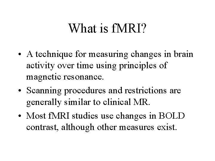What is f. MRI? • A technique for measuring changes in brain activity over