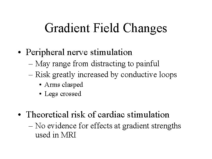 Gradient Field Changes • Peripheral nerve stimulation – May range from distracting to painful
