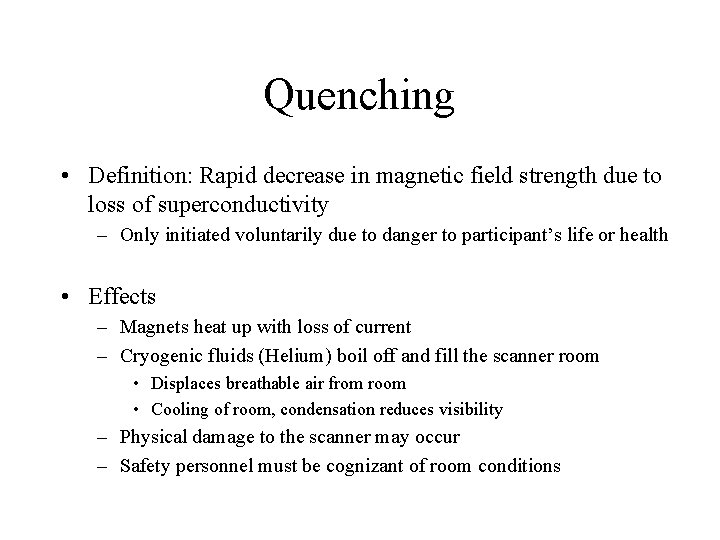 Quenching • Definition: Rapid decrease in magnetic field strength due to loss of superconductivity