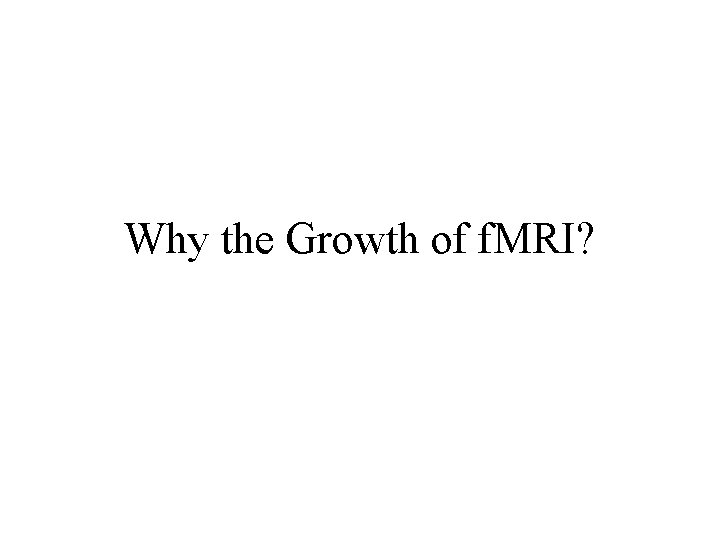 Why the Growth of f. MRI?