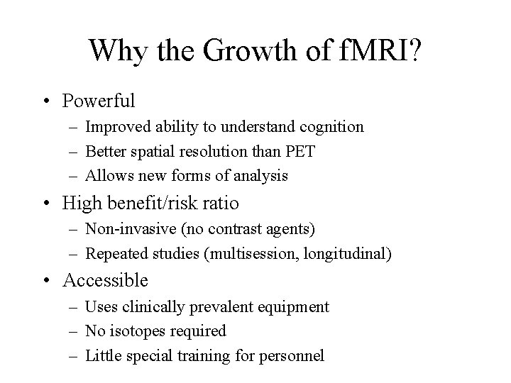 Why the Growth of f. MRI? • Powerful – Improved ability to understand cognition