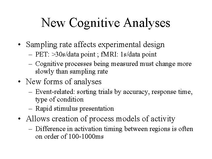 New Cognitive Analyses • Sampling rate affects experimental design – PET: >30 s/data point