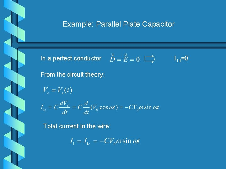 Example: Parallel Plate Capacitor In a perfect conductor From the circuit theory: Total current