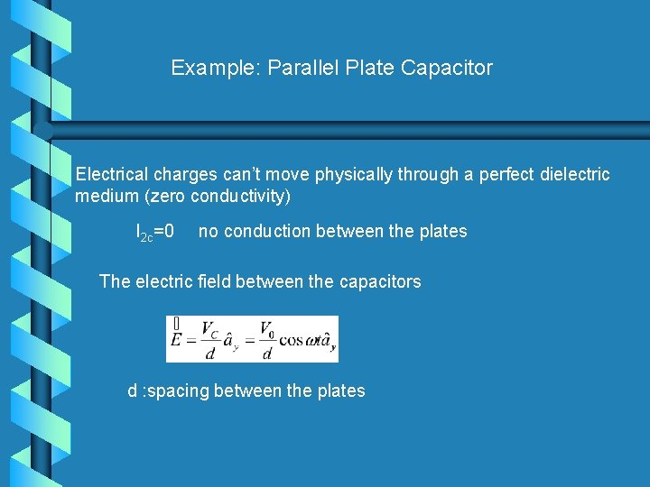 Example: Parallel Plate Capacitor Electrical charges can't move physically through a perfect dielectric medium