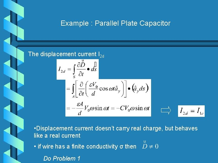 Example : Parallel Plate Capacitor The displacement current I 2 d • Displacement current