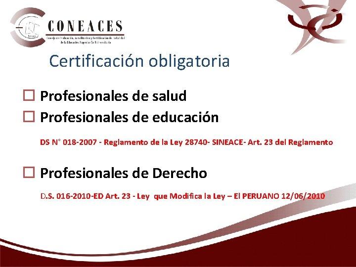 Certificación obligatoria o Profesionales de salud o Profesionales de educación DS N° 018 -2007