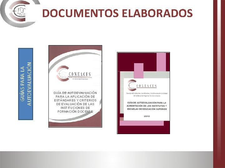 GUÍAS PARA LA AUTOEVALUACIÓN DOCUMENTOS ELABORADOS GUÍA DE AUTOEVALUACIÓN PARA LA APLICACIÓN DE ESTÁNDARES