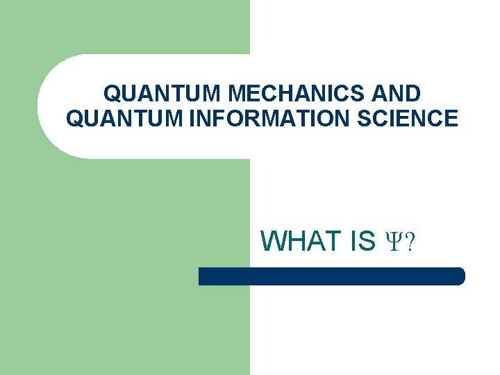 QUANTUM MECHANICS AND QUANTUM INFORMATION SCIENCE WHAT IS Ψ?