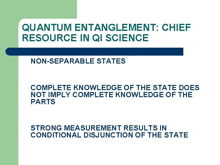 QUANTUM ENTANGLEMENT: CHIEF RESOURCE IN QI SCIENCE NON-SEPARABLE STATES COMPLETE KNOWLEDGE OF THE STATE