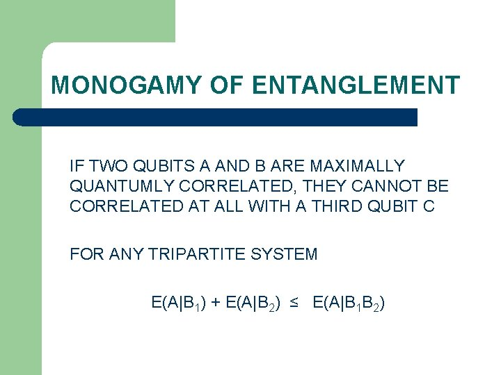 MONOGAMY OF ENTANGLEMENT IF TWO QUBITS A AND B ARE MAXIMALLY QUANTUMLY CORRELATED, THEY