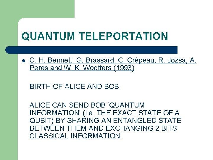 QUANTUM TELEPORTATION l C. H. Bennett, G. Brassard, C. Crépeau, R. Jozsa, A. Peres