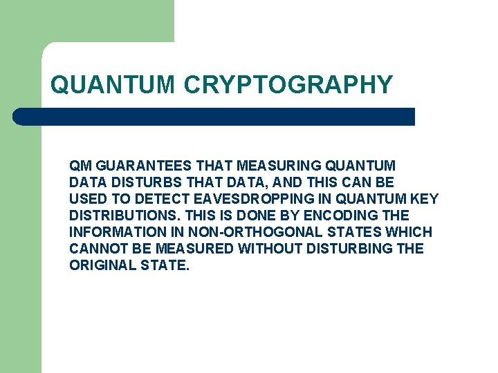 QUANTUM CRYPTOGRAPHY QM GUARANTEES THAT MEASURING QUANTUM DATA DISTURBS THAT DATA, AND THIS CAN
