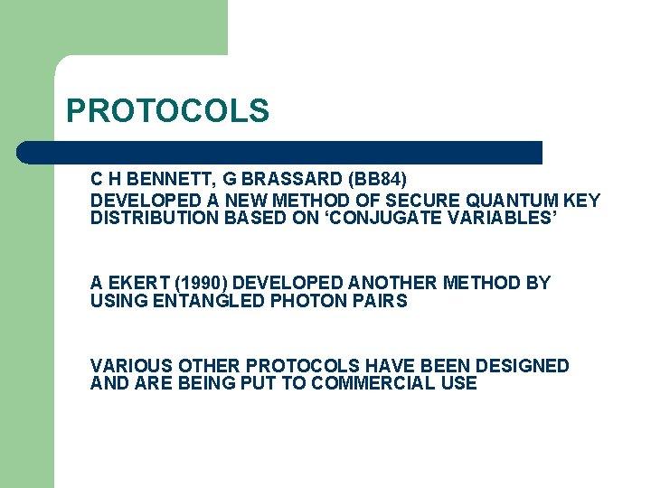 PROTOCOLS C H BENNETT, G BRASSARD (BB 84) DEVELOPED A NEW METHOD OF SECURE