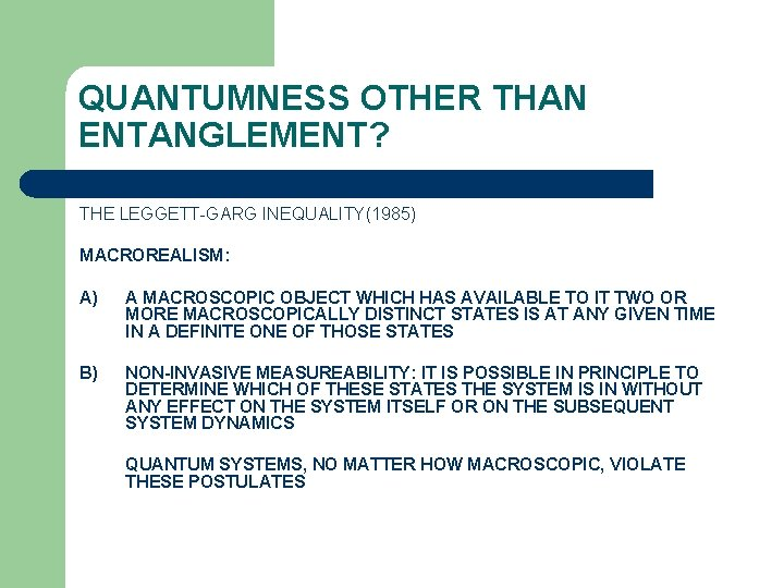 QUANTUMNESS OTHER THAN ENTANGLEMENT? THE LEGGETT-GARG INEQUALITY(1985) MACROREALISM: A) A MACROSCOPIC OBJECT WHICH HAS