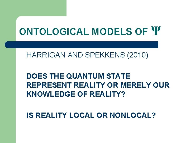 ONTOLOGICAL MODELS OF Ψ HARRIGAN AND SPEKKENS (2010) DOES THE QUANTUM STATE REPRESENT REALITY