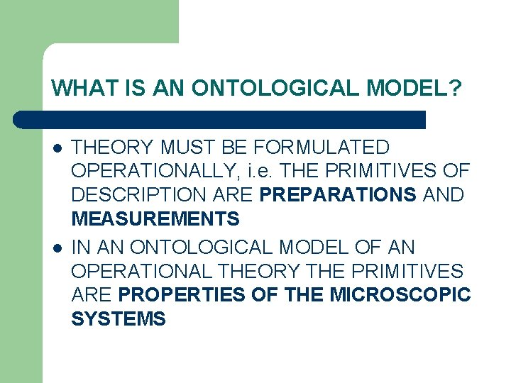 WHAT IS AN ONTOLOGICAL MODEL? l l THEORY MUST BE FORMULATED OPERATIONALLY, i. e.