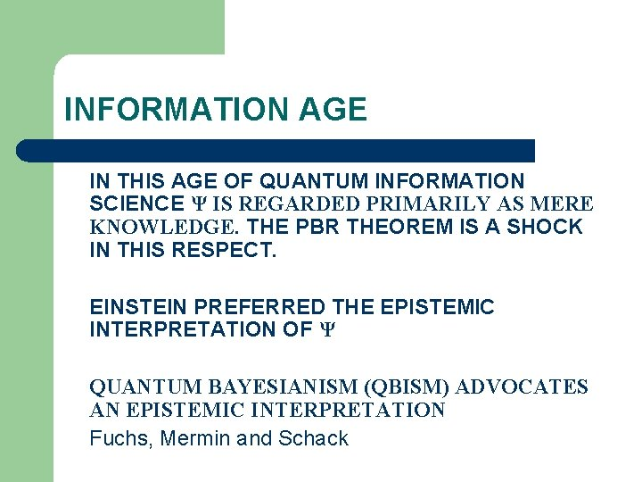 INFORMATION AGE IN THIS AGE OF QUANTUM INFORMATION SCIENCE Ψ IS REGARDED PRIMARILY AS