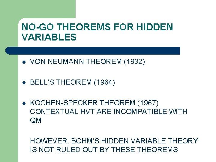 NO-GO THEOREMS FOR HIDDEN VARIABLES l VON NEUMANN THEOREM (1932) l BELL'S THEOREM (1964)