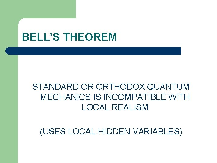 BELL'S THEOREM STANDARD OR ORTHODOX QUANTUM MECHANICS IS INCOMPATIBLE WITH LOCAL REALISM (USES LOCAL