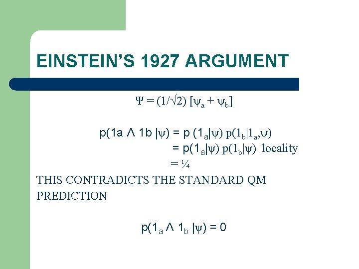 EINSTEIN'S 1927 ARGUMENT Ψ = (1/√ 2) [ψa + ψb] p(1 a Λ 1