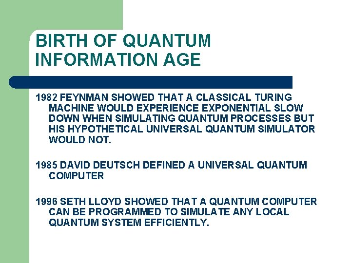BIRTH OF QUANTUM INFORMATION AGE 1982 FEYNMAN SHOWED THAT A CLASSICAL TURING MACHINE WOULD