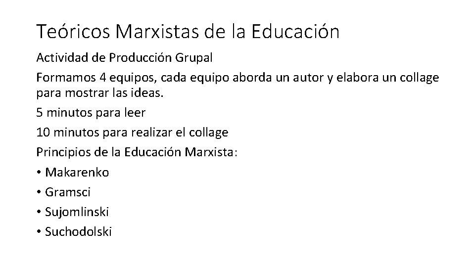 Teóricos Marxistas de la Educación Actividad de Producción Grupal Formamos 4 equipos, cada equipo