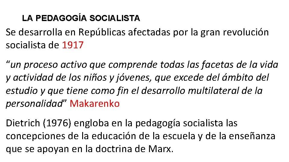 LA PEDAGOGÍA SOCIALISTA Se desarrolla en Repúblicas afectadas por la gran revolución socialista de