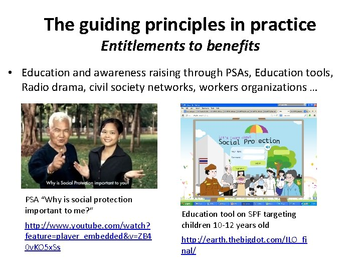 The guiding principles in practice Entitlements to benefits • Education and awareness raising through
