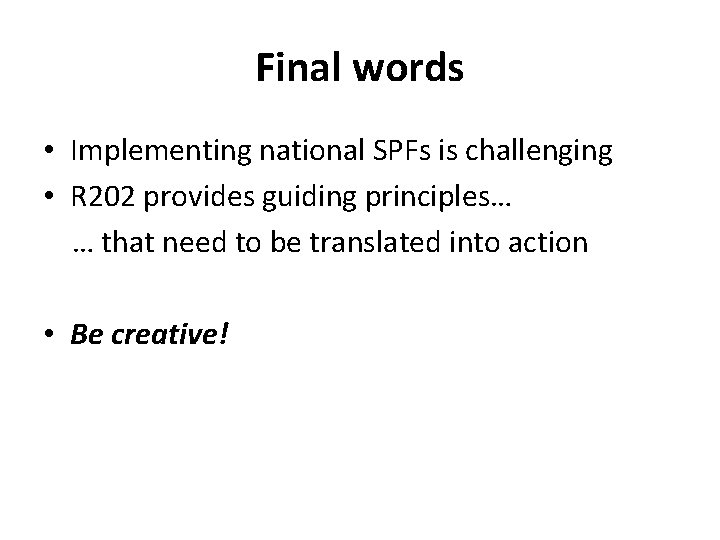 Final words • Implementing national SPFs is challenging • R 202 provides guiding principles…