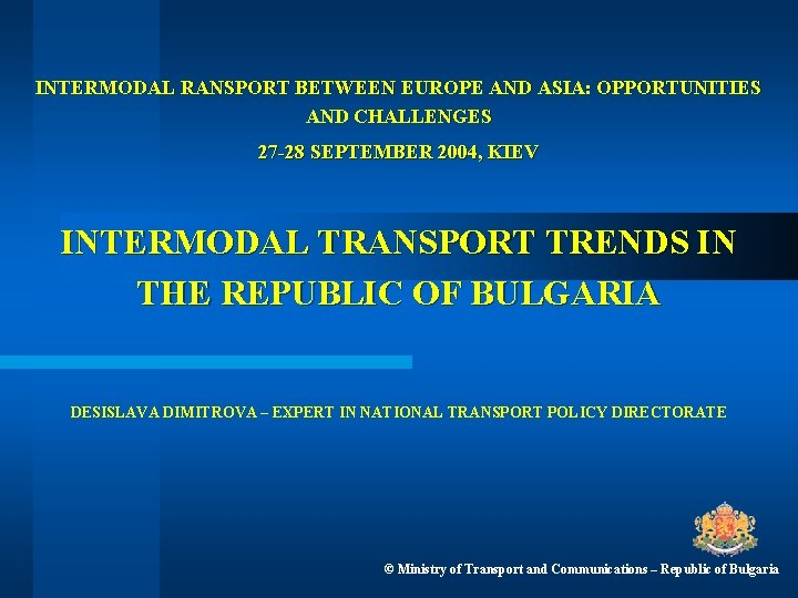 INTERMODAL RANSPORT BETWEEN EUROPE AND ASIA: OPPORTUNITIES AND CHALLENGES 27 -28 SEPTEMBER 2004, KIEV