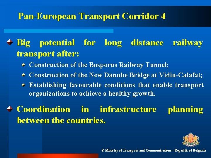 Pan-European Transport Corridor 4 Big potential for long distance railway transport after: Construction of