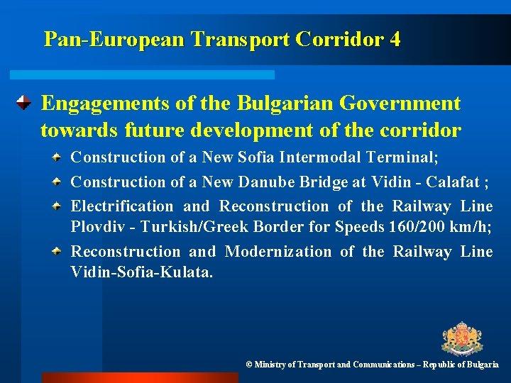 Pan-European Transport Corridor 4 Engagements of the Bulgarian Government towards future development of the