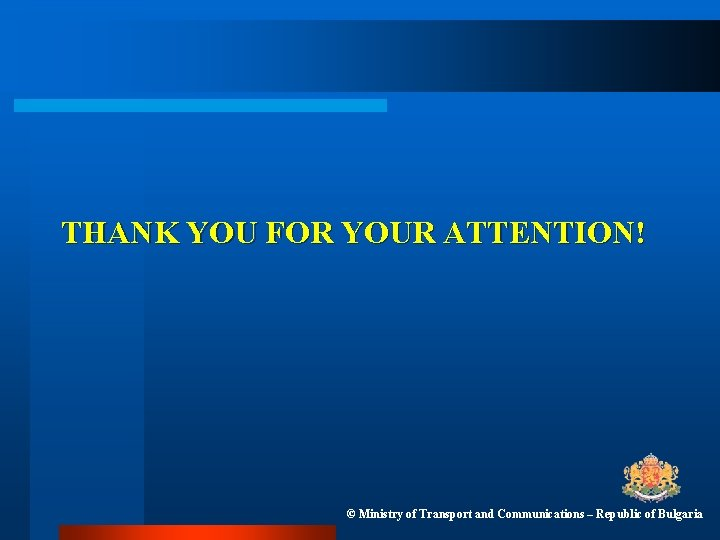 THANK YOU FOR YOUR ATTENTION! © Ministry of Transport and Communications – Republic of