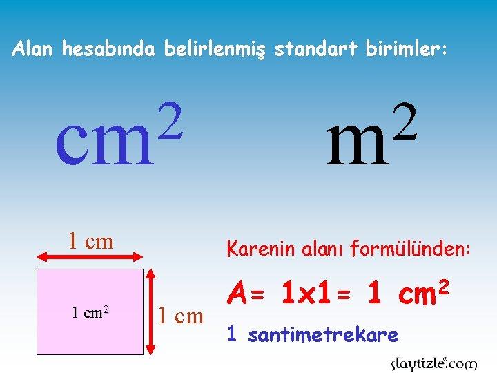 Alan hesabında belirlenmiş standart birimler: 2 cm 1 cm 2 2 m Karenin alanı