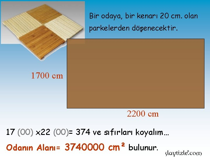 Bir odaya, bir kenarı 20 cm. olan parkelerden döşenecektir. 1700 cm 2200 cm 17