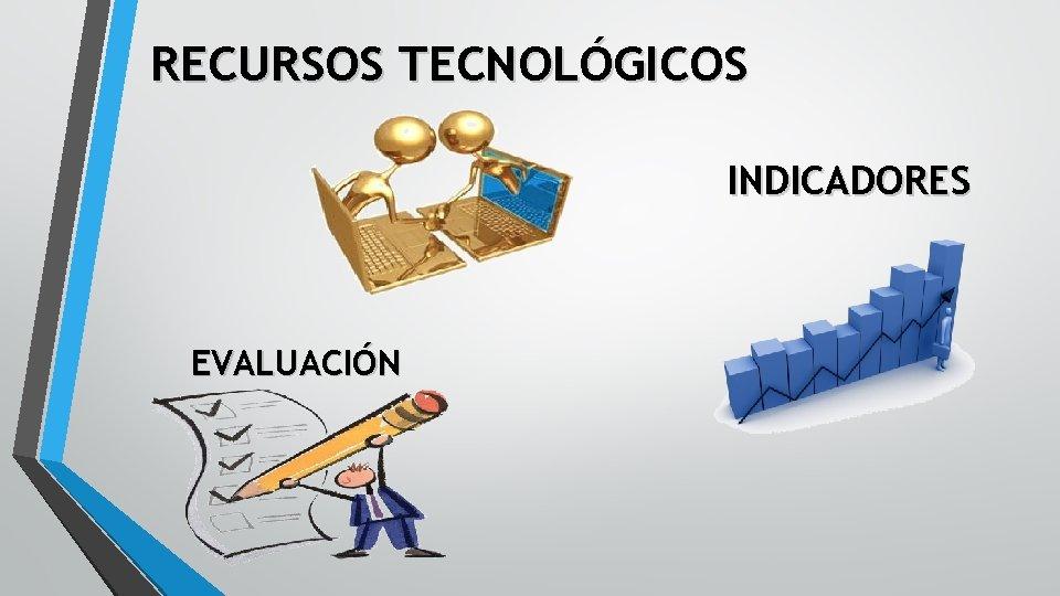 RECURSOS TECNOLÓGICOS INDICADORES EVALUACIÓN