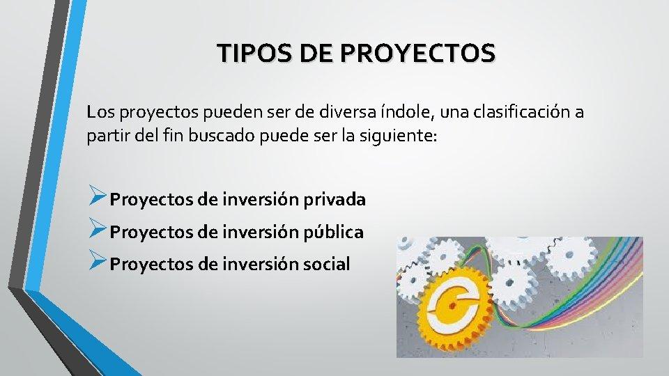 TIPOS DE PROYECTOS Los proyectos pueden ser de diversa índole, una clasificación a partir