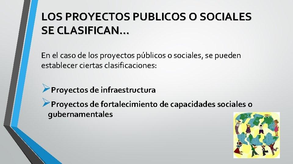 LOS PROYECTOS PUBLICOS O SOCIALES SE CLASIFICAN… En el caso de los proyectos públicos