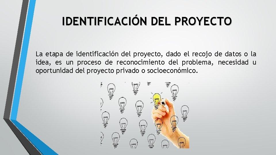 IDENTIFICACIÓN DEL PROYECTO La etapa de identificación del proyecto, dado el recojo de datos