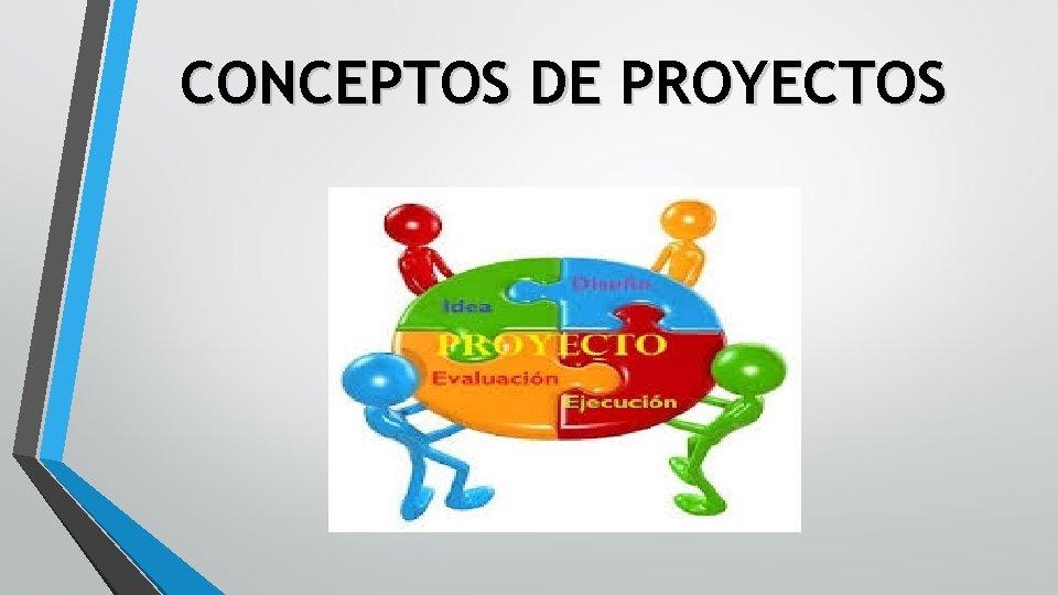 CONCEPTOS DE PROYECTOS