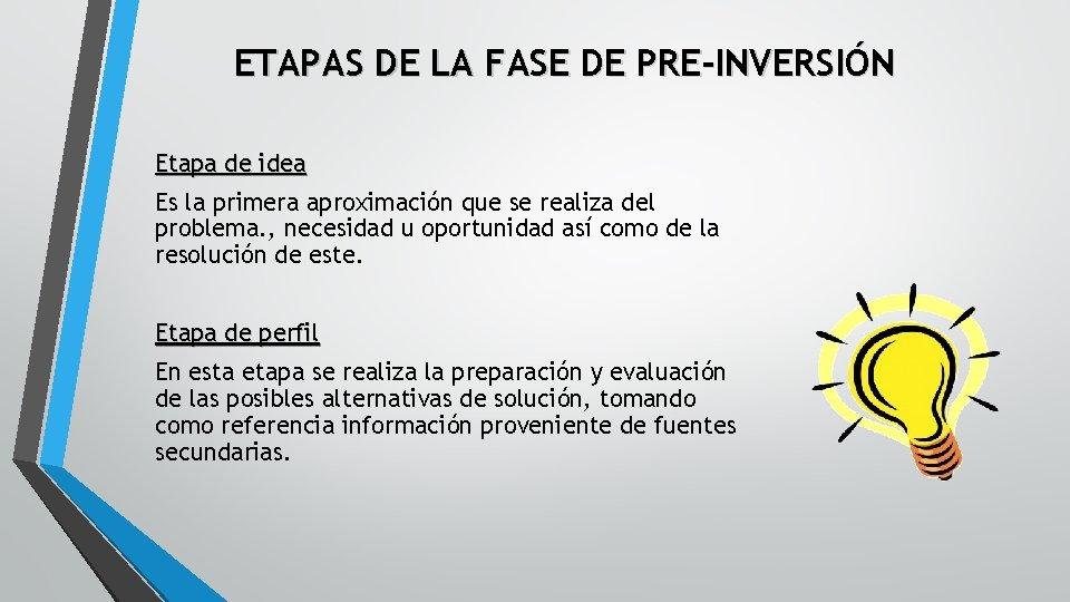 ETAPAS DE LA FASE DE PRE-INVERSIÓN Etapa de idea Es la primera aproximación que